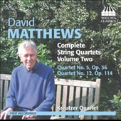 David Matthews: Complete String Quartets, Vol. 2 - Quartets nos 5 & 12 / Kreutzer Quartet