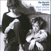 The Durutti Column: Short Stories for Pauline *