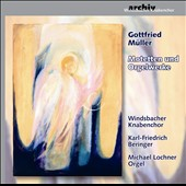 Gottfried Müller (b.1914): Motets; Organ works / Windsbach Boys Choir; Michael Lochner, organ