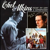 Chet Atkins: Pickin' My Way/Superpickers