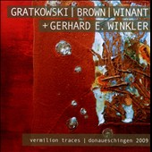 Frank Gratkowski/Chris Brown (Avant Garde)/William Winant (Percussion)/Gerhard Winkler: Vermilion Traces/Donaueschingen 2009
