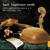 Bach: Suites for baroque lute Nos. 4, 5, 6 / Hopkinson Smith