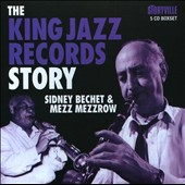 Mezz Mezzrow/Sidney Bechet: The King Jazz Records Story [Box] *
