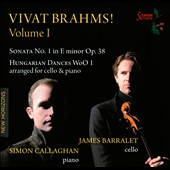 Vivat Brahms! Vol. 1 - Sonata No. 1, Op. 38; Hungarian Dances WoO 1 / James Barralet, cello; Simon Callaghan, piano