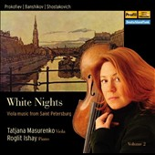 White Nights: Viola Music from Saint Pertersburg, Vol. 2. Works by Prokofiev, Banshikov & Shostakovich / Tatjana Masurenko, viola; Roglit Ishay, piano