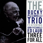 Bucky Pizzarelli Trio: Three For All