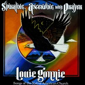 Louie Gonnie: Spiraling, Ascending With Prayer: Songs Of The Native American Church
