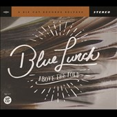 Blue Lunch: Above the Fold [Digipak]
