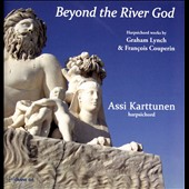 Beyond the River God: Harpsichord Music by Couperin & Lynch / Assi Karttunen, harpsichord