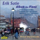 Erik Satie: Album for Piano - Trois Gymnopédies; Sonate Bureaucratique; Sports et Divertissements et al. / Peter Dickinson, piano