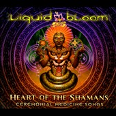 Liquid Bloom: Heart of the Shamans: Ceremonial Medicine Songs [Digipak]