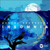 Insomnia - Includes Britten: Nocturne; Brett Dean: Pastoral Symphony; plus works by Couperin, Ligeti, Gurney, The Beatles and R.E.M. / Aurora Orchestra, Nicholas Collon