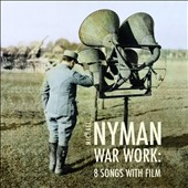 Michael Nyman: War Work - Eight Songs with Film