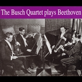 The Busch Quartet Plays Beethoven - Opus 95, 131, 132, etc