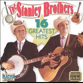 The Stanley Brothers: 16 Greatest Hits [King]