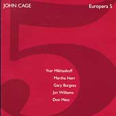 Cage: Europera 5 / Mikhashoff, Herr, Burgess, Williams, Metz