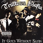 Trilltown Mafia: It Goes Without Sayin