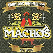 Banda Machos: Corridos Prohibidos en Vivo