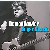 Damon Fowler: Sugar Shack