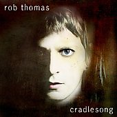 Rob Thomas (Matchbox Twenty): Cradlesong
