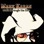 Mark Karan: Walk Through the Fire