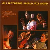 Gilles Torrent: World Jazz Sound: La Longue Traversee Du Desert