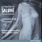 Florent Schmitt: La Trag&eacute;die de Salom&eacute;; Symphonie en R&eacute; / N&eacute;zet-S&eacute;guin
