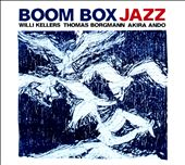 Willi Kellers/Boom Box/Akira Ando/Thomas Borgmann: Boom Box Jazz [Slipcase]