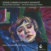 Sophie-Carmen Eckhardt-Gramatt&eacute;: The Six Piano Sonatas