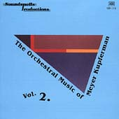 The Orchestral Music of Meyer Kupferman Vol 2