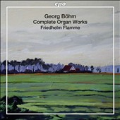 Goerg B&#246;hm: The Complete Organ Works / Friedhelm Flamme, organ