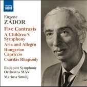 Eugene Zador: Five Contrasts; A Children's Symphony; Aria and Allegro; Hungarian Capriccio et al.