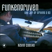 Kevin Coelho: Funkengrüven: The Joy of Driving a B3 [Digipak]