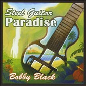 Bobby Black: Steel Guitar Paradise