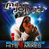 Mike Jones (Rap): Greatest Hits & Dirty Dubstep Mixes