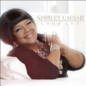 Shirley Caesar: Good God