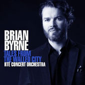Brian Byrne: Tales From The Walled City / Nicole Bendetti, Danielle de Niese. RTE Concert Orchestra