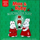 Max & Ruby: Max & Ruby in the Nutcracker Suite