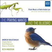 The Praying Mantis and the Bluebird: Flute Music of Beth Anderson (b.1950) / Andrew Bolotowsky, flute; Beth Anderson, piano; Gregory Bynum, recorder, David Bakamjian, cello