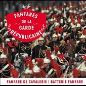Fanfares of the Republican Guard; Cavalry Fanfares; Batterie Fanfare /  La garde Républicaine, military band