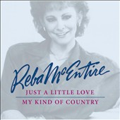 Reba McEntire: Just a Little Love/My Kind of Country