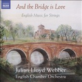 And the Bridge is Love: English Music for Strings / Julian Lloyd Weber, cello, conductor; English Chamber Orchestra