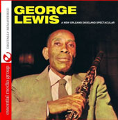 George Lewis (Clarinet): A  New Orleans Dixieland Spectacular *