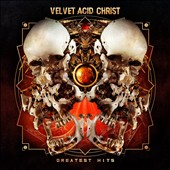 Velvet Acid Christ: Greatest Hits