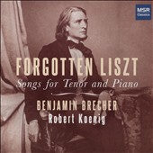 Franz Liszt: Songs for Tenor and Piano - 'Forgotten Liszt' / Benjamin Brecher, Tenor; Robert Koenig, Piano