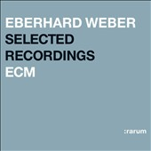 Eberhard Weber: Selected Recordings (Rarum XVIII)