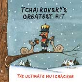 Tchaikovsky's Greatest Hit  - The Ultimate Nutcracker