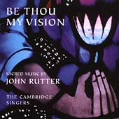 Be Thou My Vision - John Rutter / Cambridge Singers, et al