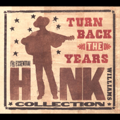 Hank Williams: Turn Back the Years: The Essential Hank Williams Collection [Box] [Remaster]