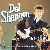 Del Shannon: 1961-1990: A Complete Career Anthology